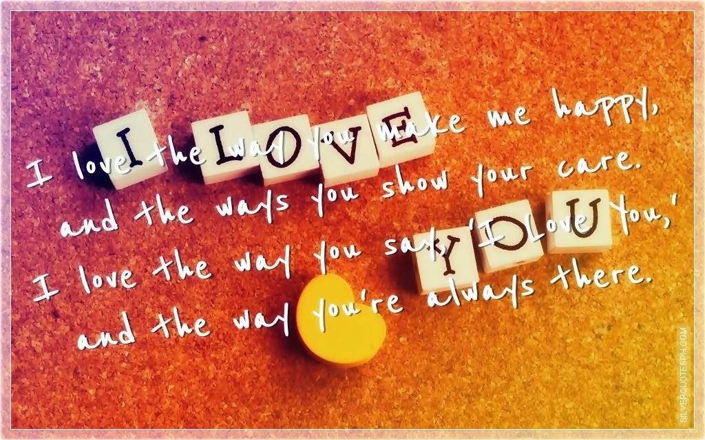 i love the way you make me happy silver quotes