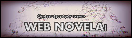 Quer escrever uma Web Novela para o Blog? Chegou a hora!