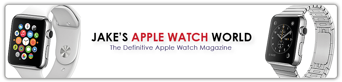 Welcome to Jake's Apple Watch World...The Definitive Apple Watch Blog & Online Magazine