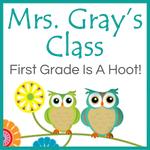 Mrs. Gray's class - first grade is a hoot!