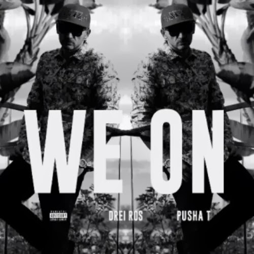 Drei Ros Ft. Pusha T - We On