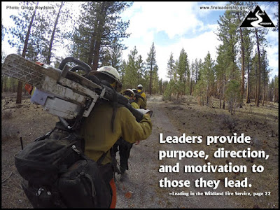 Leaders provide purpose, direction, and motivation to those they lead. – Leading in the Wildland Fire Service, page 22