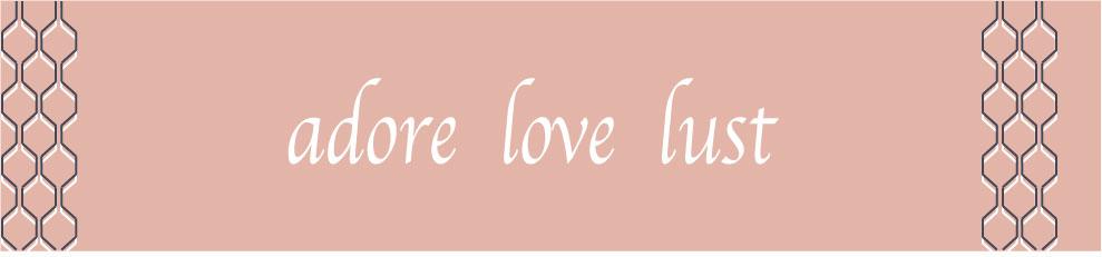 adore love lust