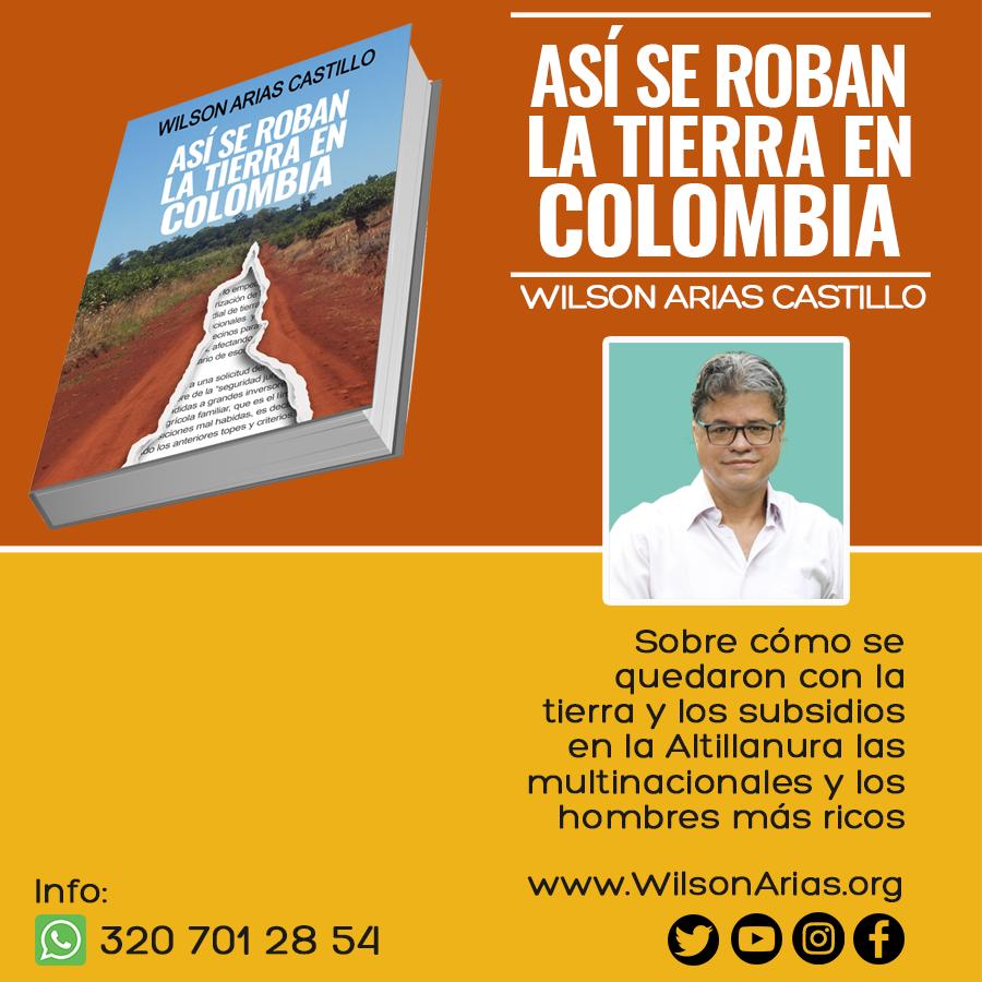 'Así se roban la tierra en Colombia' de Wilson Arias Castillo