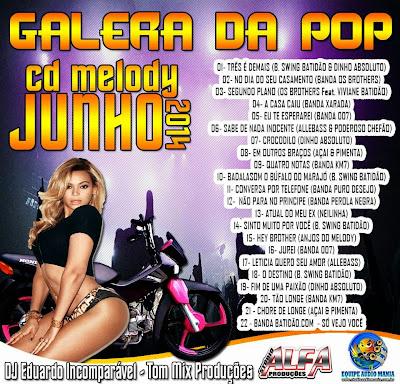 CD MELODY JUNHO 2014 DJ EDUARDO INCOMPARAVEL-TOM MIX PRODUÇOES 10/06/2014 MELHORES CDS RESUMO DO MELODY