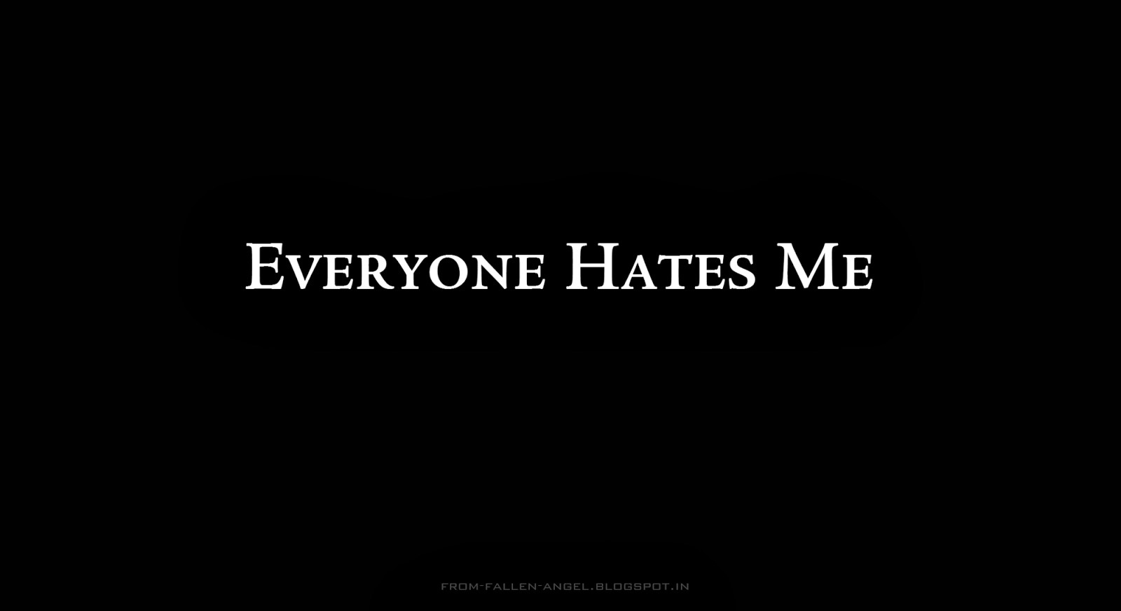 Everyone hates me