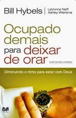 """OCUPADO DEMAIS PARA DEIXAR DE ORAR"""