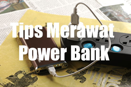 Cara Merawat Power Bank