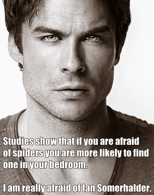 I'm afraid of Ian Somerhalder