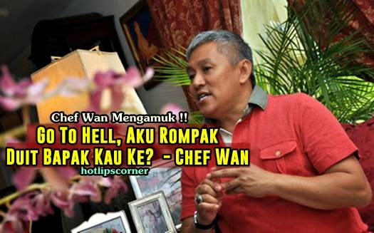Go To Hell Aku Rompak Duit Bapak Kau Ke Chef Wan Mengamuk