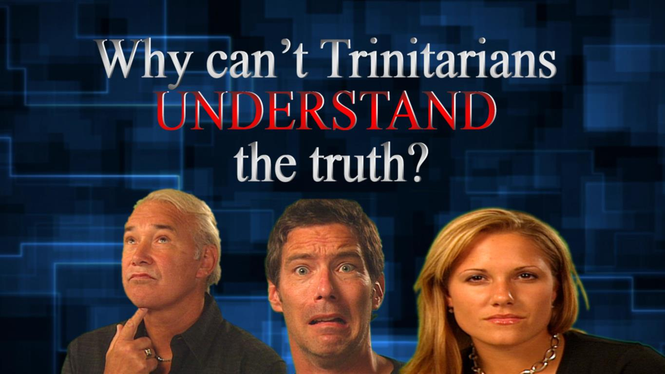 Why can't Trinitarians UNDERSTAND the truth?