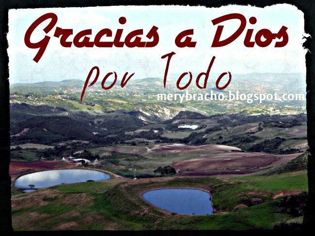 Gracias a Dios por Todo lo que nos da. Imágenes cristianas, postales con poemas cristianos por mery bracho. Agradecer al Señor. Acción de gracias, feliz día, Agradecimiento a Dios.