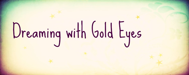 Dreaming with Gold Eyes