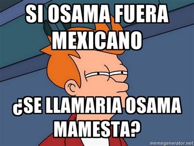Si Osama fuera Mexicano