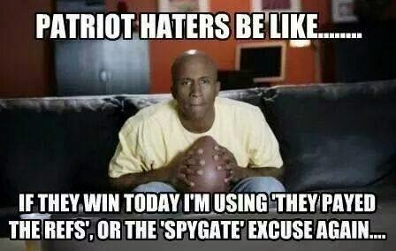 patriots haters be like... if they win today i'm using 'they payed the refs', or the 'spygate' excuse again...