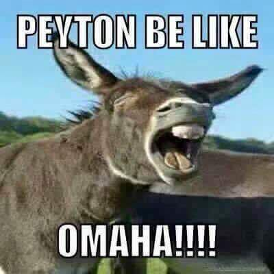 #PeytonManning, #broncoshaters, #omaha, #Donkey.- peyton be like omaha!!!