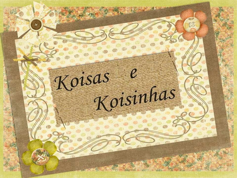^ . ^ Koisas e Koisinhas ^ . ^