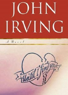 Cover of Until I Find You (a novel by John Irving)
