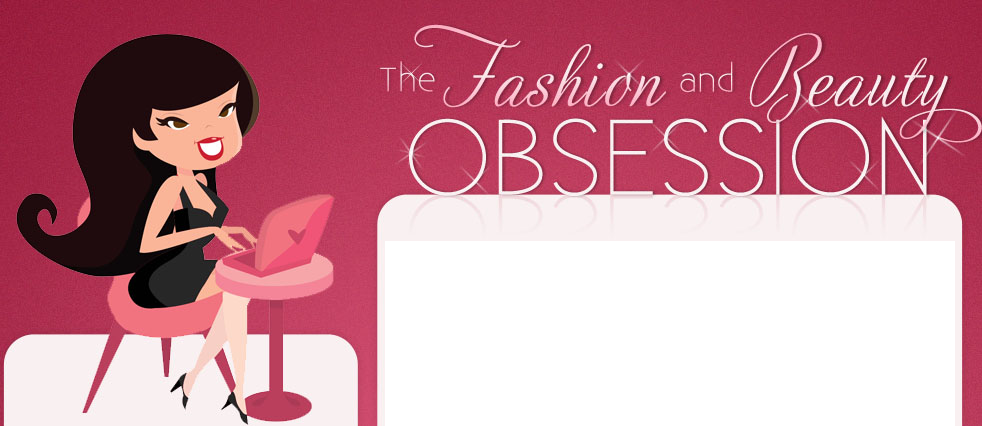 The Fashion &amp; Beauty Obsession