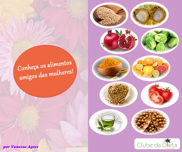 Clube da Dieta: Conheça os alimentos amigos das mulheres!