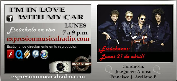 I'M IN LOVE WITH MY CAR - 21  DE ABRIL Y TODOS  LUNES 7-9 pm por expresionmusicalradio.com