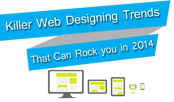 Killer Web Designing Trends that can Rock you in 2014