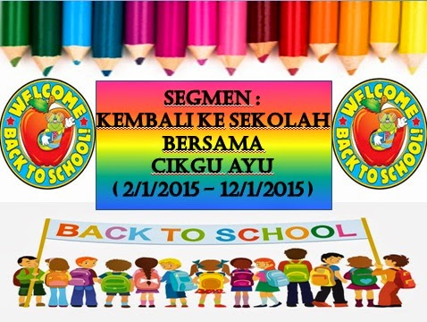 http://www.ayuinsyirah.my/2015/01/segmen-kembali-ke-sekolah-bersama-cikgu.html