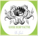 Goose Bump Factor