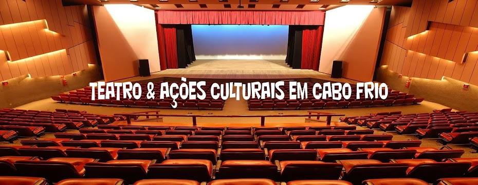 TEATRO e AÇÕES CULTURAIS EM CABO FRIO - RJ