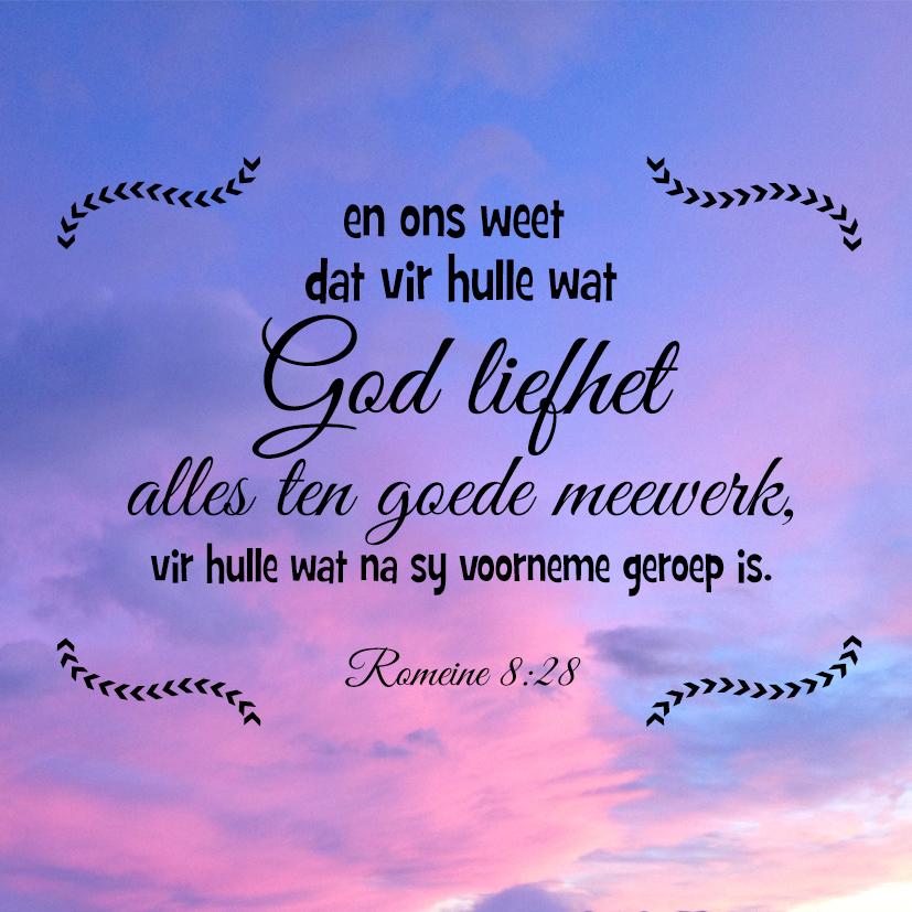 En ons weet dat vir hulle wat God liefhet, alles ten goede meewerk, vir hulle wat na sy voorneme geroep is. Romeine 8:28