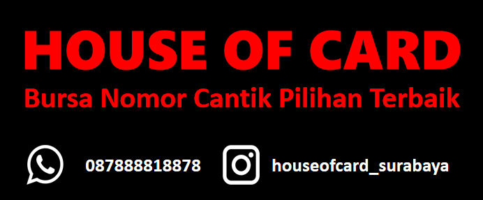 BURSA NOMOR CANTIK - Nomor cantik - Nomor Cantik Murah - House Of Card Surabaya