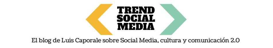 Trend Social Media | El blog de Luis Caporale sobre social media