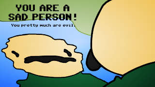 YOU ARE A SAD PERSON! You pretty much are evil.