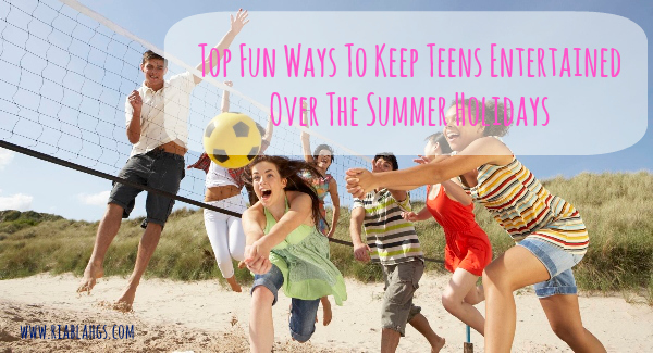 www.riablahgs.com Top Fun Ways To Keep Teens Entertained Over The Summer Holidays