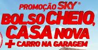 Promoção SKY Bolso Cheio, Casa Nova + Carro na Garagem www.skybolsocheio.com.br