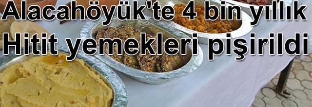 Alacahoyukte 4 bin yillik Hitit yemekleri pisirildi