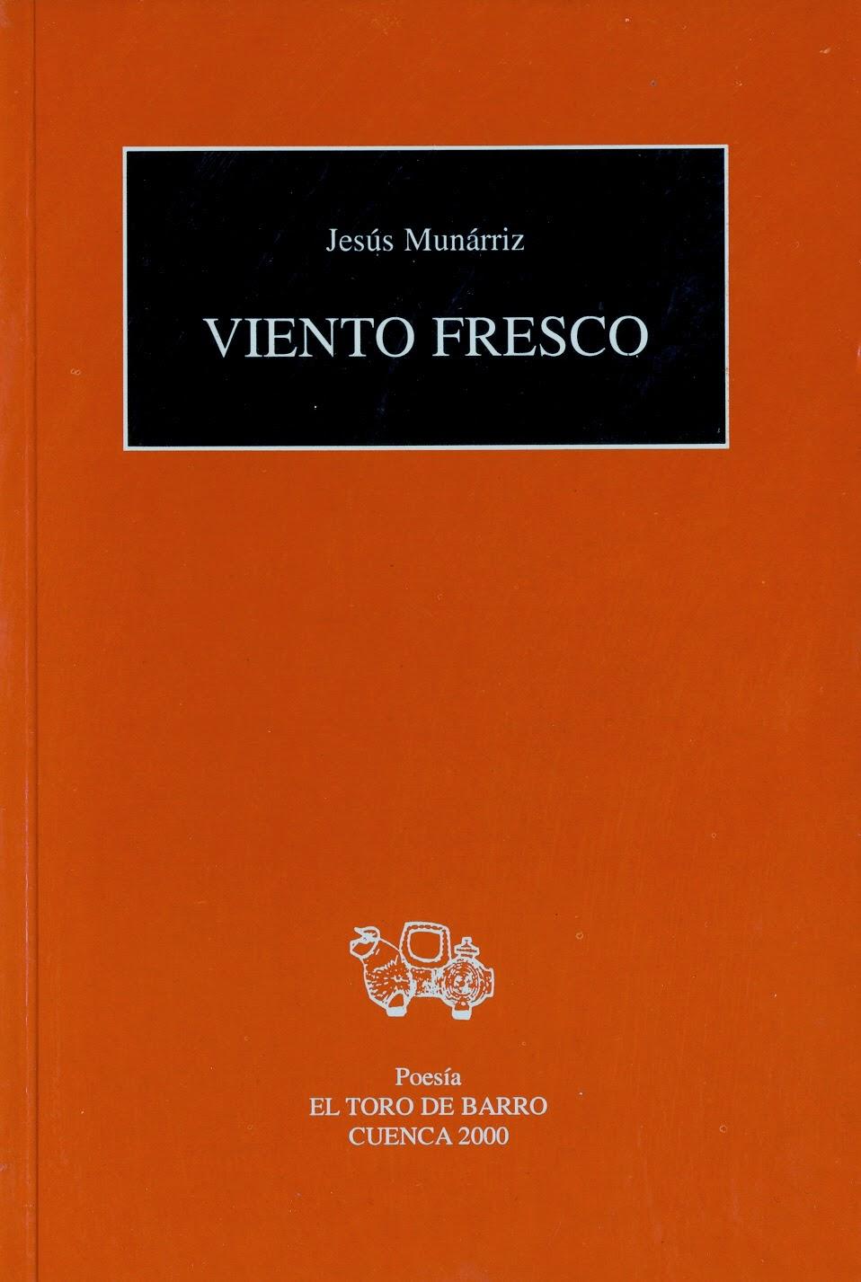 """Jesús Munárriz, """"Viento Fresco"""", Ed. El Toro de Barro, Carlos Morales Ed. Cuenca 2000"""