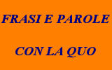 FRASI CON LA QUO
