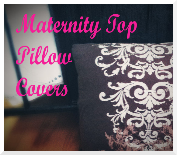 easy, tutorial, pillow covers, maternity top, diy, reuse