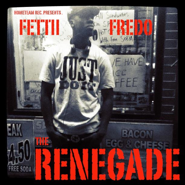 FETTII FREDO THE RENEGADE  MIXTAPE  RAYDO PRODUCED TRACKS 6,8,12 & 15 RELEASED 2/23/12