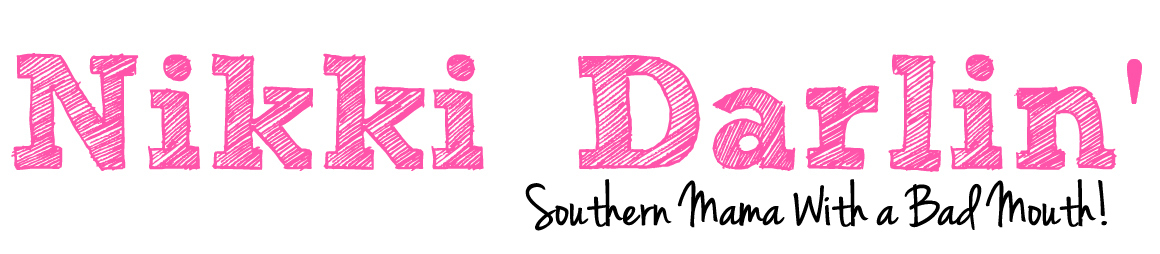 Nikki Darlin' : Southern Mama with a Bad Mouth