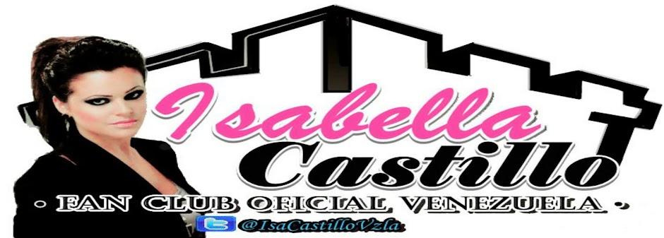 Isabella Castillo Fan Club Oficial Venezuela.