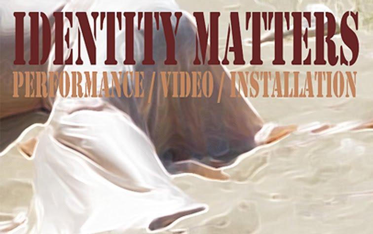 IDENTITY MATTERS //performance/video/installation//