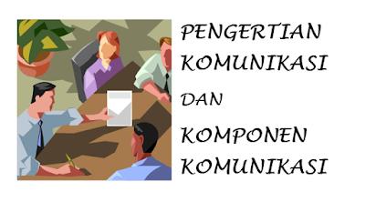 Pengertian, Komunikasi, komponen komunikasi