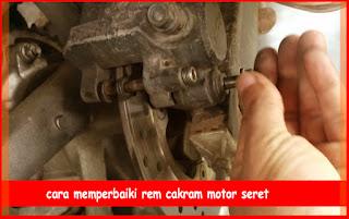Cara Memperbaiki Rem Cakram Motor Seret