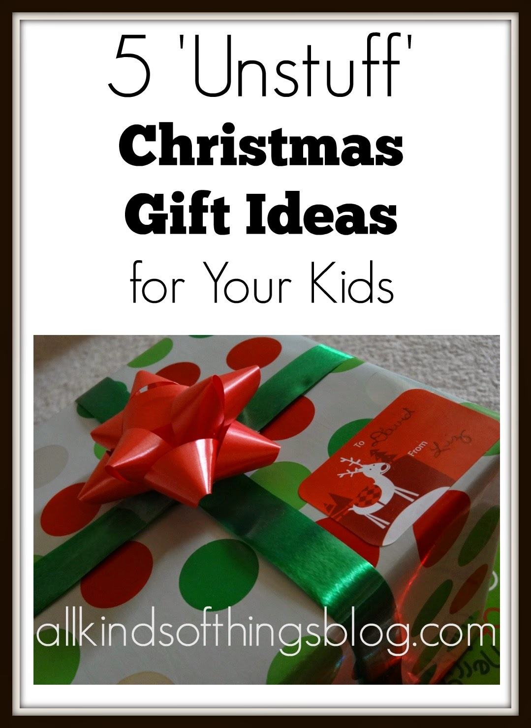 All Kinds of Things: 5 \'Un-Stuff\' Christmas Gift Ideas for Kids