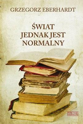http://datapremiery.pl/grzegorz-eberhardt-swiat-jednak-jest-normalny-premiera-ksiazki-7534/