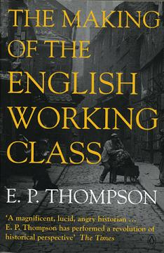 an analysis of the book the making of the english working class by ep thompson Marxists and historical writing in britain the making of the english working class hill's book, like thompson's.