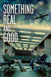 Watch Something Real and Good (2013) movie free online