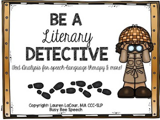 https://www.teacherspayteachers.com/Product/Literary-Detective-Text-Analysis-for-Speech-Language-Therapy-More-1854434